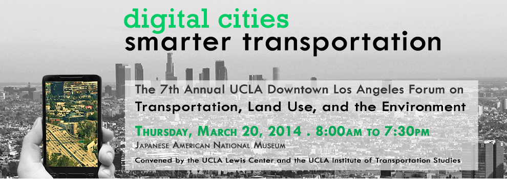 The 7th Annual UCLA Downtown Los Angeles Forum on Transportation, Land Use, and the Environment @ Japanese American National Museum | Los Angeles | California | United States
